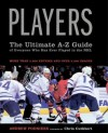 Players: The Ultimate A-Z Guide of Everyone Who Has Ever Played in the NHL - Andrew Podnieks, Chris Cuthbert