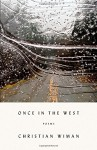 Once in the West: Poems - Christian Wiman