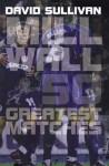 Millwall: 50 Greatest Matches. - David Sullivan