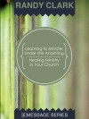Learning to Minister Under the Anointing - Healing Ministry in Your Church - Randy Clark