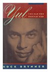 Yul: The Man Who Would Be King : A Memoir of Father and Son - Rock Brynner