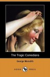 The Tragic Comedians: A Study in a Well-Known Story - George Meredith