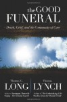 The Good Funeral: Death, Grief, and the Community of Care - Thomas G. Long, Thomas Lynch
