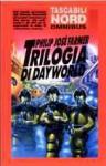 Trilogia di Dayworld - Philip José Farmer, Giampaolo Cossato, Sandro Sandrelli, Gianluigi Zuddas, Nicola Fantini