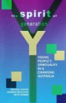 The Spirit of Generation y: Young People's Spirituality in a Changing Australia - Michael Mason, Ruth Webber, Andrew Singleton
