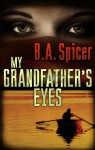 My Grandfather's Eyes - B.A. Spicer