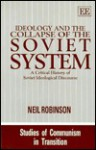 Ideology and the Collapse of the Soviet System: A Critical History of Soviet Ideological Discourse - Neil Robinson