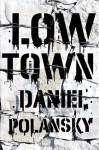 Low Town: A novel - Daniel Polansky