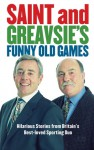 Saint and Greavsie's Funny Old Games: Hilarious Stories from Britain's Best-Loved Sporting Duo - Ian St. John, Jimmy Greaves