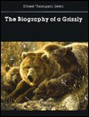 The Biography of a Grizzly - Ernest Thompson Seton