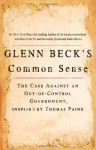 Glenn Beck's Common Sense: The Case Against an Out-of-Control Government, Inspired by Thomas Paine - Glenn Beck