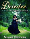 Deidre (An Ancient Tale of Ireland) - Miriam Newman