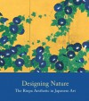 Designing Nature: The Rinpa Aesthetic in Japanese Art - John Carpenter