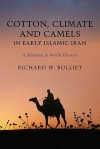 Cotton, Climate, and Camels in Early Islamic Iran: A Moment in World History - Richard W. Bulliet