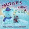 Mouse's First Snow - Lauren Thompson, Buket Erdogan