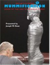 Mummification: Down at the End of Bondage Street [With DVD] - Joseph W. Bean