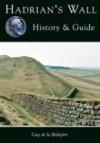 Hadrian's Wall: History & Guide - Guy de la Bedoyere