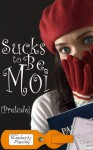 Sucks to be Moi - Kimberly Pauley