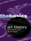 Art History: The Basics - Diana Newall, Grant Pooke