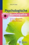Psychologische Homöopathie: Die Persönlichkeitsprofile der 35 wichtigsten homöopathischen Mittel (German Edition) - Philip M. Bailey, Gisela Kretzschmar