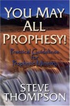 You May All Prophesy! Practical Guidelines for Prophetic Ministry - Steve Thompson