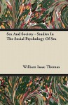Sex and Society - Studies in the Social Psychology of Sex - William Isaac Thomas