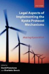 Legal Aspects of Implementing the Kyoto Protocol Mechanisms: Making Kyoto Work - David Freestone