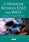 A Dialogue Between East and West: Looking to a Human Revolution - Ricardo Diez-Hochleitner, Daisaku Ikeda