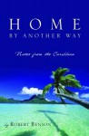 Home by Another Way: Notes from the Caribbean - Robert Benson
