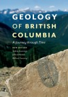 Geology of British Columbia: A Journey Through Time - Sydney Cannings, Richard Cannings, JoAnne Nelson