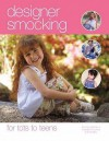 Designer Smocking: For Tots To Teens - Helen Davies, Kathleen Barac
