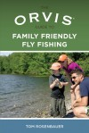 The Orvis Guide to Family Friendly Fly Fishing - Tom Rosenbauer