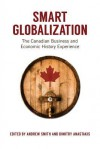 Smart Globalization: The Canadian Business and Economic History Experience - Andrew Smith, Dimitry Anastakis