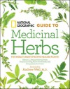 National Geographic Guide to Medicinal Herbs: The World's Most Effective Healing Plants - Tieraona Low Dog, Steven Foster, David Kiefer, Andrew Weil, David Kiefer, M.D.