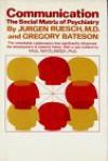 Communication: The Social Matrix of Psychiatry - Jurgen Ruesch, Gregory Bateson