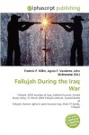 Fallujah During the Iraq War - Agnes F. Vandome, John McBrewster, Sam B Miller II
