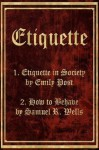 Etiquette in Society & How to Behave (Etiquette & Manners E-Book Two-Pack) - Samuel R. Wells, Emily Post