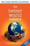 The Better World Handbook: Small Changes That Make A Big Difference - Ellis Jones, Brett Johnson