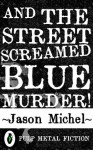 And The Street Screamed Blue Murder! - Jason Michel