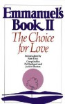 Emmanuel's Book II: The Choice for Love - Pat Rodegast, Judith Stanton