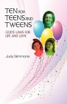 Ten for Teens and Tweens: God's Laws for Life and Love - Judy Simmons