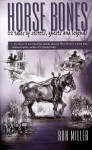 Horse Bones: 12 Tales of Secrets, Ghosts and Legends - Ron Miller