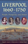 Liverpool, 1660-1750: People, Prosperity and Power - D.E. Ascott, Fiona Lewis, Michael Power