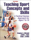 Teaching Sport Concepts and Skills-3rd Edition: A Tactical Games Approach for Ages 7 to 18 - Stephen Mitchell, Dr Judith Oslin, Linda Griffin