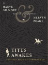 The Gormenghast Trilogy with Titus Awakes - Mervyn Peake, Maeve Gilmore, Rupert Degas