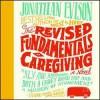 The Revised Fundamentals of Caregiving - Jonathan Evison, Jeff Woodman