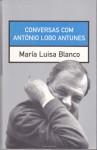 Conversas com António Lobo Antunes - Maria Luisa Blanco, António Lobo Antunes