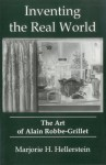 Inventing the Real World: The Art of Alain Robbe-Grillet - Marjorie H. Hellerstein, Alain Robbe-Grillet