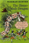 The Home-Made Dragon and Other Incredible Stories - Norman Hunter