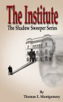The Institute: The Shadow Sweeper Series - Thomas E. Montgomery